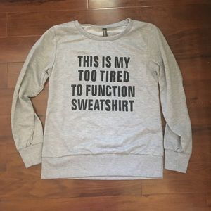 Graphic too tired to function sweatshirt